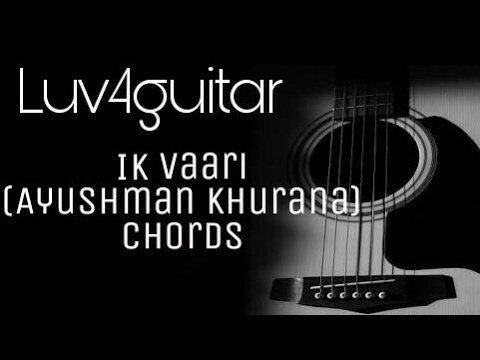 Ik vaari | Ayushmann Khurana | Guitar Chords