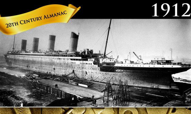 1912: The Maiden Voyage of the Titanic – 20th Century Almanac