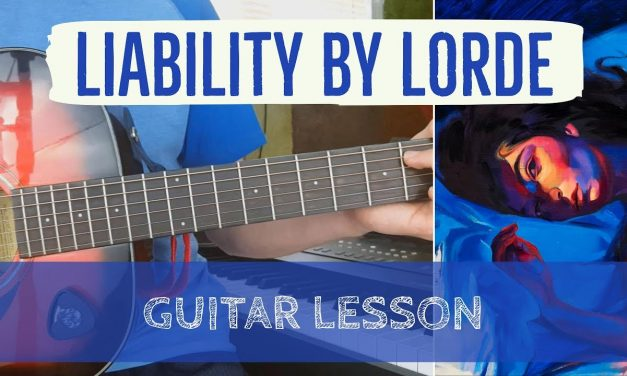 Liability by Lorde – Guitar Tutorial/Lesson (How to Play Liabiltiy + Lyrics, Chords, Tab)