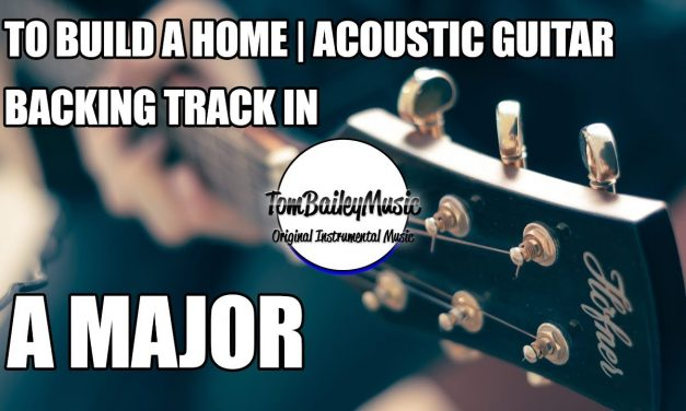 Soft Acoustic Guitar Backing Track In A Major | To Build A Home