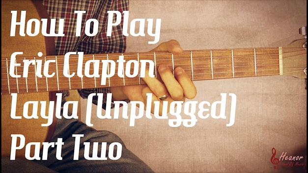 How to play Layla (unplugged) by Eric Clapton – Guitar Lesson Tutorial with Tab – Part Two