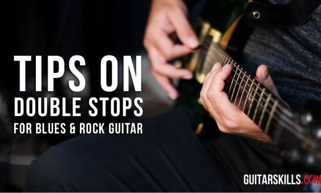 Double Stops For Blues & Rock Guitar | GuitarSkills.com Lessons