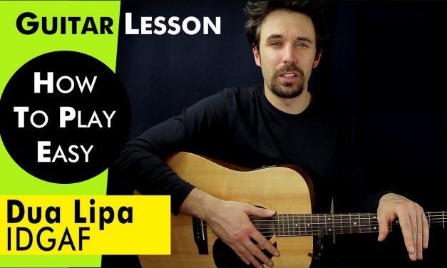 Dua Lipa – IDGAF Guitar Lesson – Dua Lipa – IDGAF Guitar Tutorial Chords & TAB / IDGAF guitar Cover