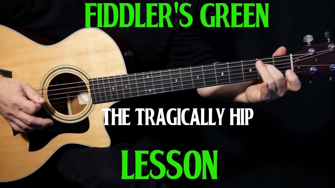 How To Play Fiddlers Green On Guitar By The Tragically Hip