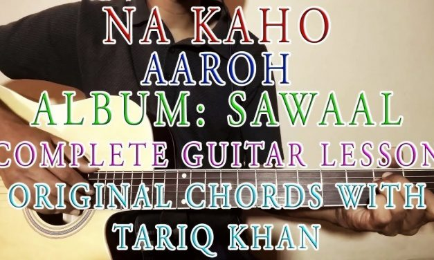 Na Kaho   Aaroh   Complete Guitar Lesson   Original Chords With Tariq Khan