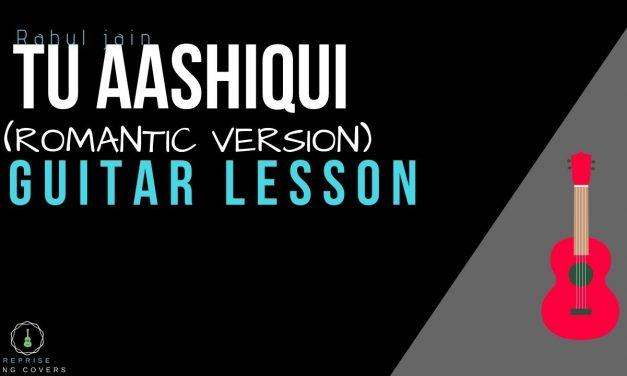 Tu Aashiqui – Romantic Version|Rahul Jain |Guitar lesson|Easy guitar tutorial for beginners|