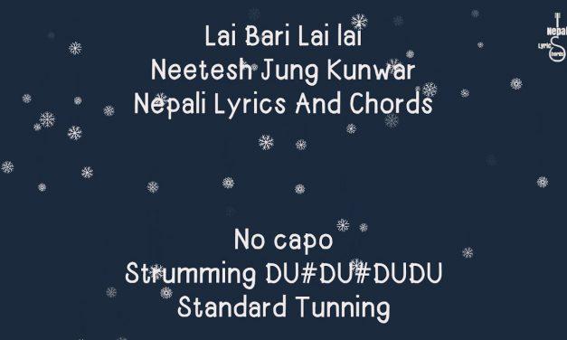 Lai bari lai lai – Neetesh Jung Kunwar | Nepali Lyrics And Chords | Guitar Lesson | Tutorial |