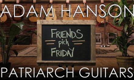 Friends Pick Friday – Adam Hanson of Patriarch Guitars
