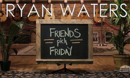 """Friends Pick Friday"" – Ryan Waters"
