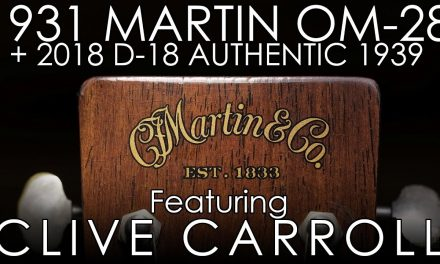 """Pick of the Day"" – 1931 Martin OM-28 and 2018 Martin D-18 Authentic 1939 ft. Clive Carroll"