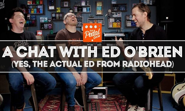 A Conversation With Ed O'Brien Of Radiohead – That Pedal Show