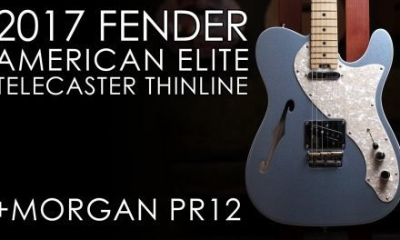 """Pick of the Day"" – 2017 Fender American Elite Thinline Telecaster and Morgan PR12"