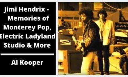 Jimi Hendrix – Al Kooper's Memories of Monterey Pop, Electric Ladyland Studio & More