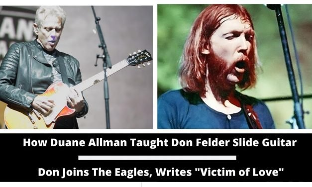 "How Duane Allman Taught Don Felder Slide Guitar. Don Joins the Eagles and Writes ""Victim of Love"""