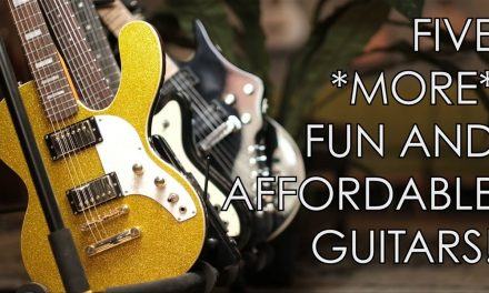 Five *MORE* Fun Affordable Guitars!