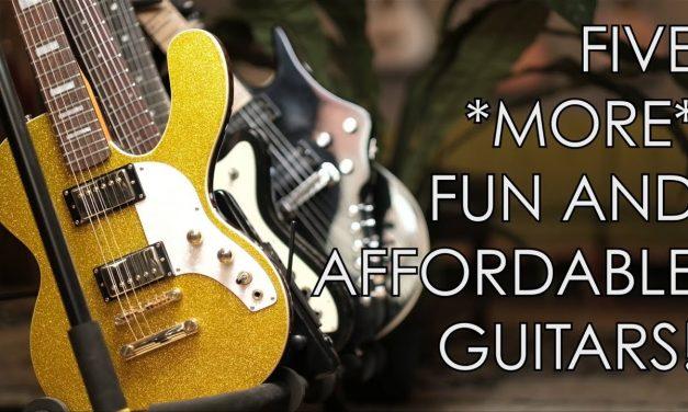 Five *MORE* Fun Affordable Guitars!