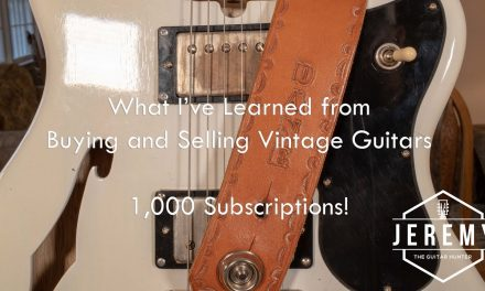 What I've Learned from Buying and Selling Vintage Guitars I 1,000 Subscribers!