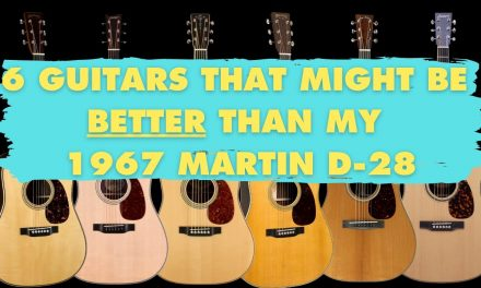 6 Guitars that are as good or better than my 1967 Martin D-28