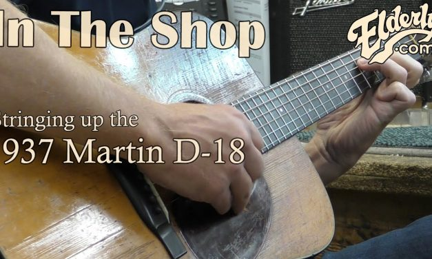 In The Shop: Stringing up the 1937 Martin D-18 | Elderly.com