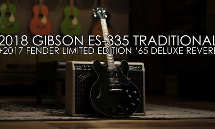 """""""Pick of the Day"""" – 2018 Gibson ES-335  Traditional and 2017 Limited Edition Fender 65 Deluxe Reverb"""
