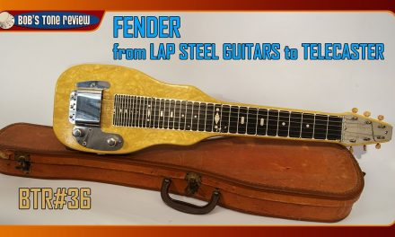 BTR#36 Fender: From Lap Steel Guitars To Telecaster