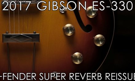 """Pick of the Day"" – 2018 Gibson ES-330 and Fender Super Reverb Reissue"