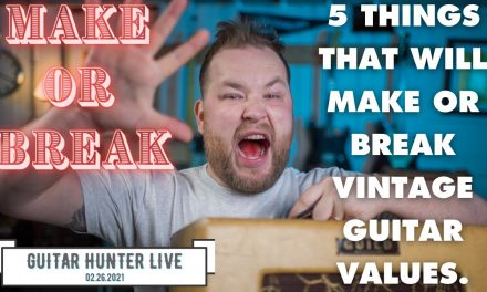 5 Things that will make or break the value of vintage guitars! Guitar Hunter Live Feb. 26th, 2021!