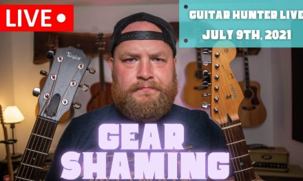 Gear Shaming Sucks…how to love the gear you have. Guitar Hunter Live 07.09.2021!