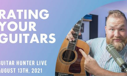 Reacting to your guitars…Guitar Hunter Live August 13th, 2021!